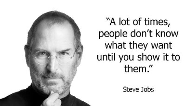 Steve jobs quote a lot of times people don't know what they want until you show it to them
